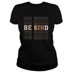 Be kind be kind be kind shirt