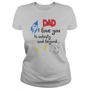 Dad I love you to infinity and beyond shirt