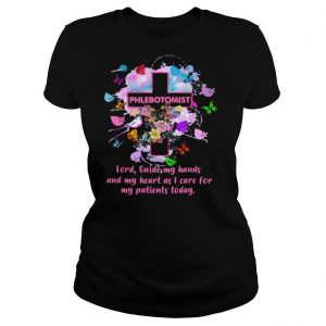 Flower butterfly phlebotomist lord guide my hands and my heart as I care for my patients today shirt