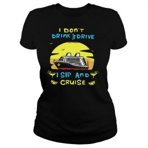 I Don't Drink Drive I Sip And Cruise shirt
