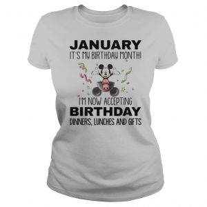 Mickey mouse january it's my birthday month i'm now accepting birthday dinners lunches and gifts white shirt