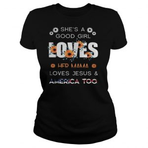 She's a good girl loves her mama loves jesus and america too independence day flowers shirt