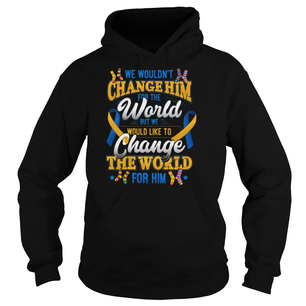 We Wouldn't Change Him World Would Like To Change The World For Him shirt