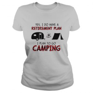 Yes I do have a retirement plan I plan to go camping shirt