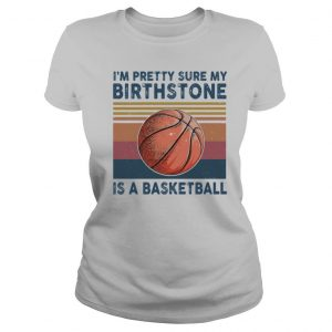 'M PRETTY SURE MY BIRTHSTONE IS A BASKETBALL VINTAGE RETRO shirt