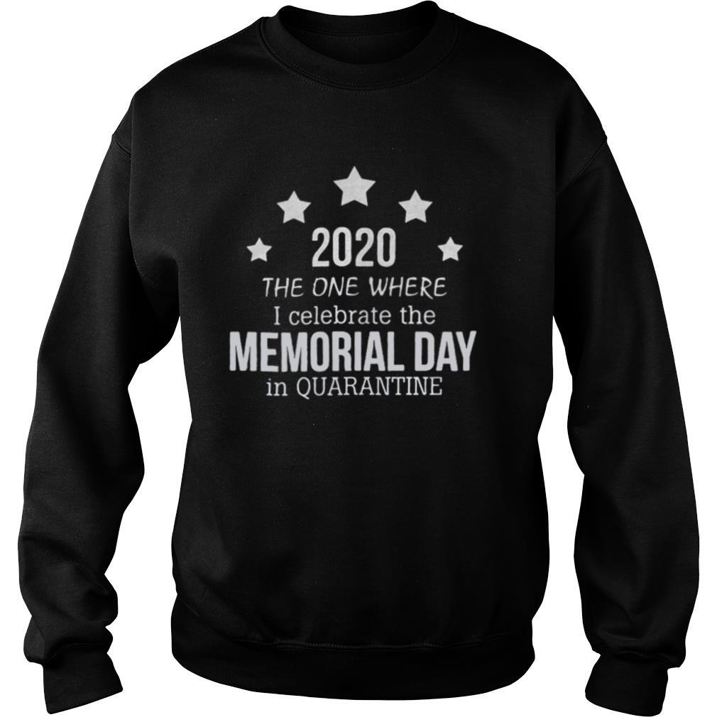 2020 the one where i celebrate the memorial day in quarantine shirt