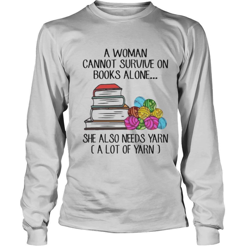 A woman cannot survive on books alone she also needs yarn a lot of yarn color shirt