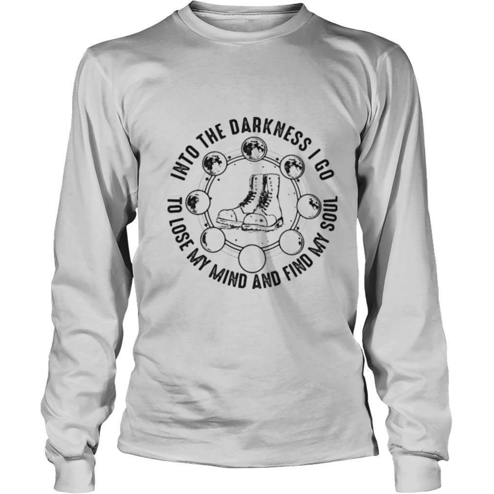 Boots into the darkness I go to lose my mind and find my soul shirt