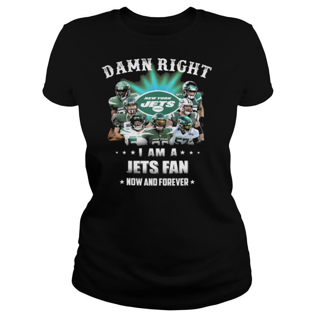 Damn Right I Am A Jets Fan Now And Forever shirt