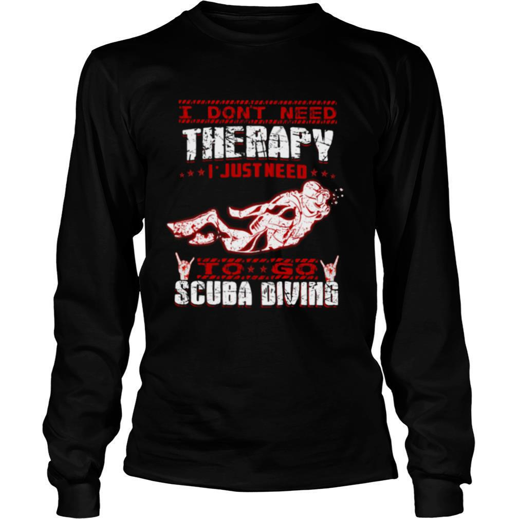 I Don't Need Therapy I Just Need To Go Scuba Diving Red White shirt