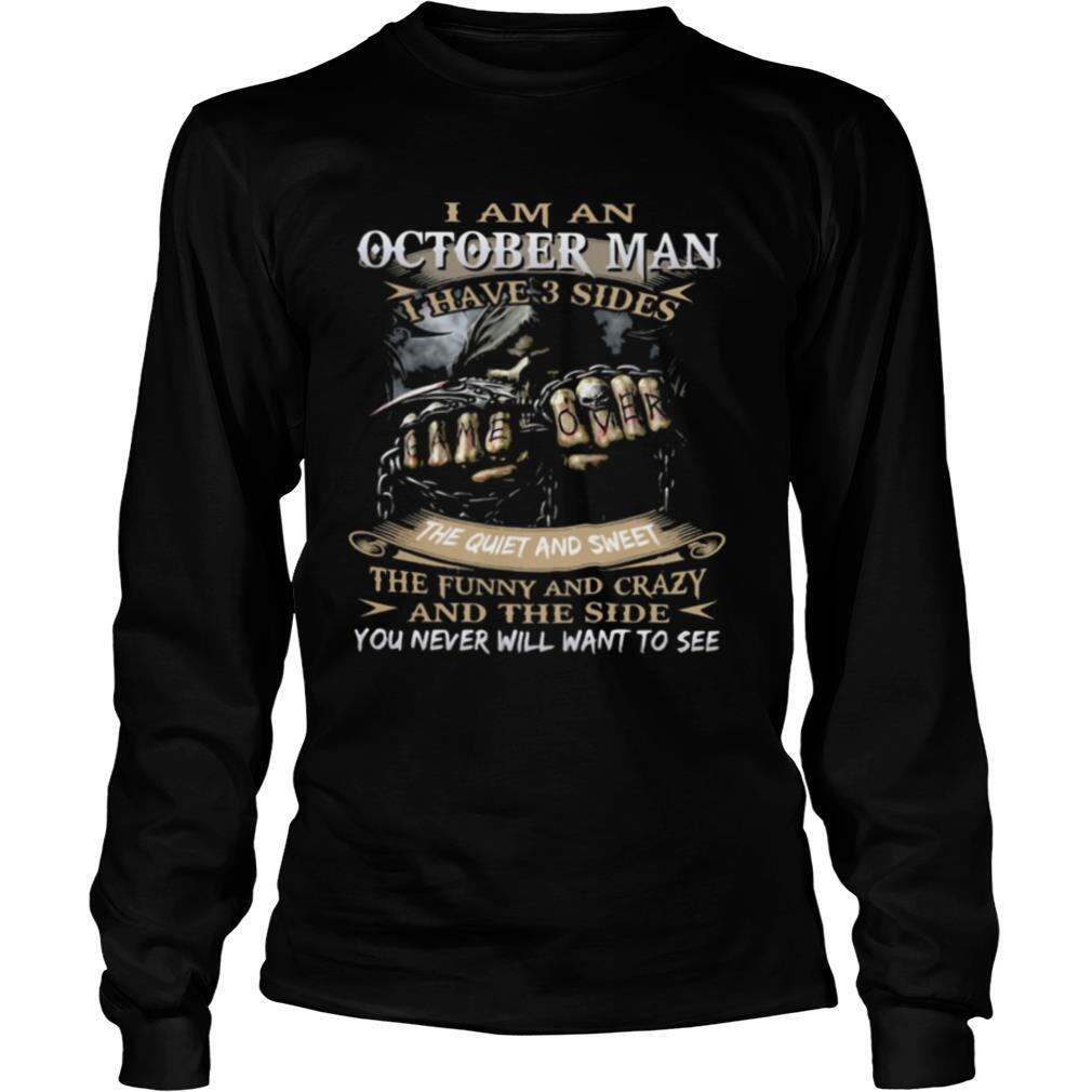 I am an october man I have 3 sides the quiet and sweet the funny and crazy and the side you never will want to see shirt