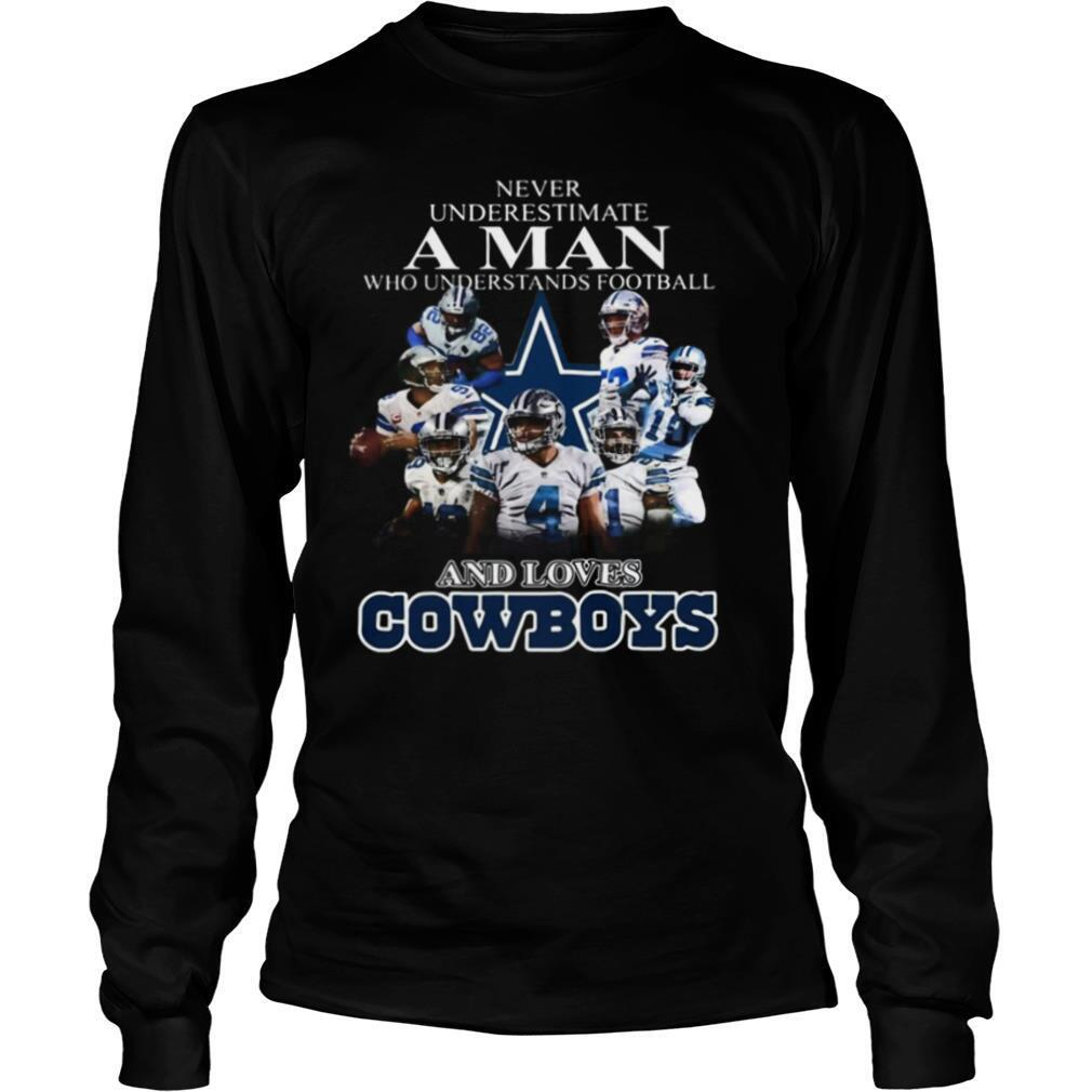 Never underestimate a man who understands football and loves dallas cowboys shirt