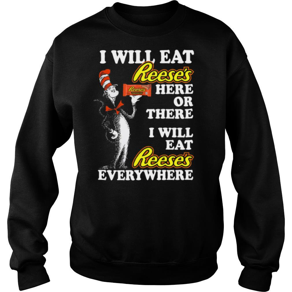Pretty Dr Seuss I Will Eat Reese's Here Or There I Will Eat Reese's Everywhere shirt