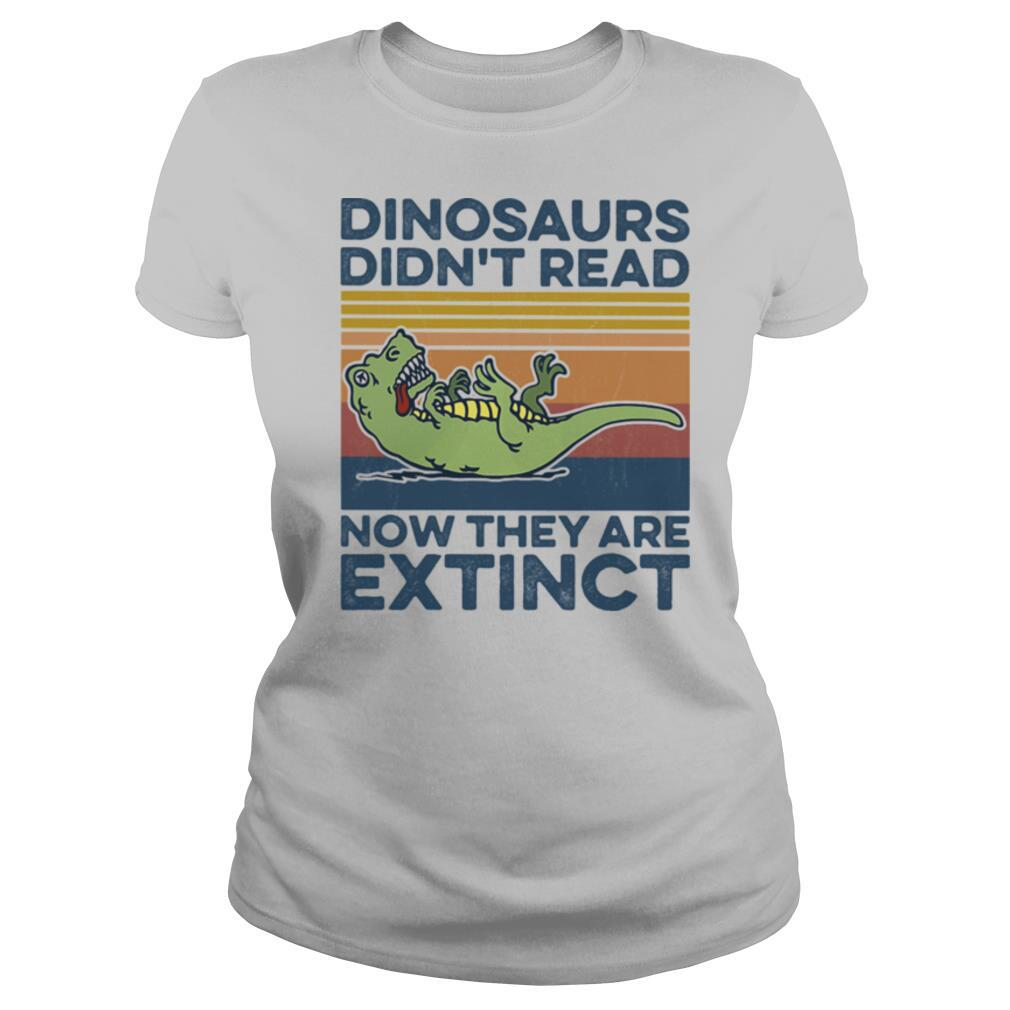 T Rex dinosaurs didn't read now they are extinct vintage retro shirt