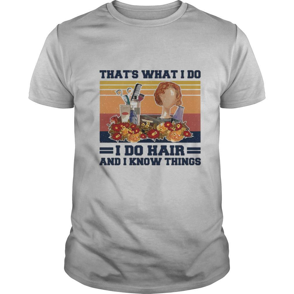That's what I do I do hair and I know things girl vintage retro shirt