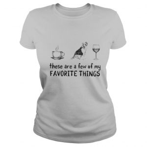 These are a few of my favorite things coffee dogs and wine shirt