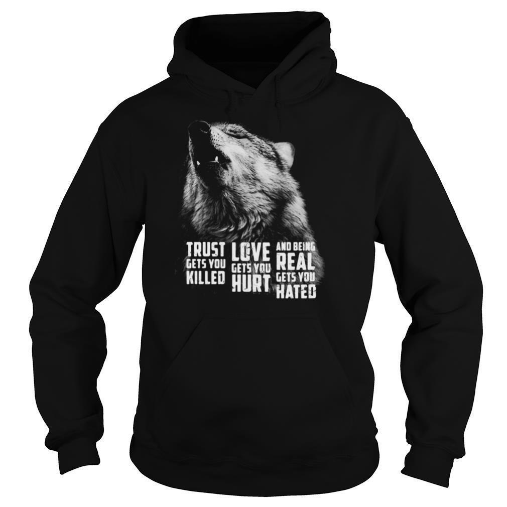 Wolf trust gets you killed love gets you hurt and being real gets you hated shirt