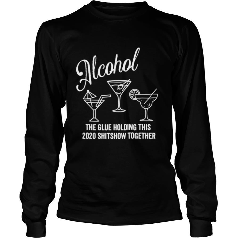 Alcohol – The Glue That Holds This 2020 Shitshow Together shirt