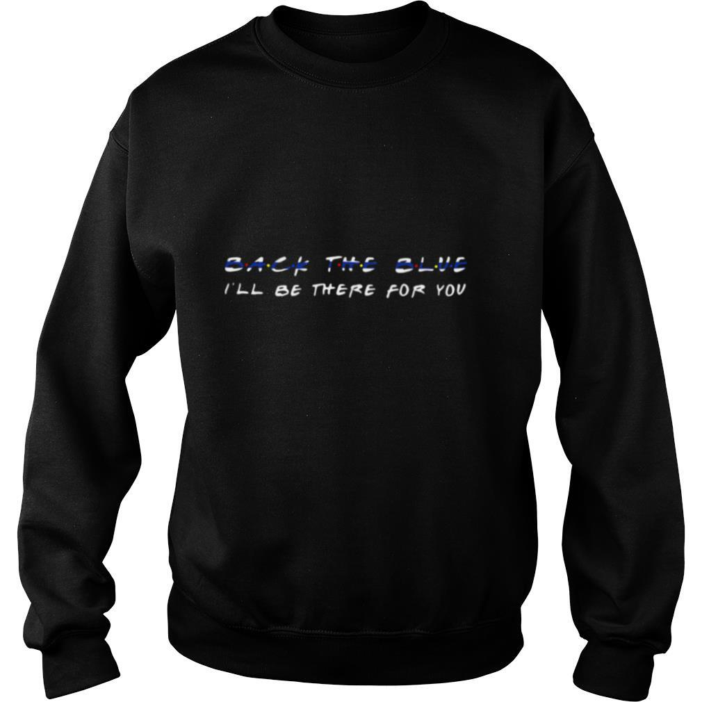Back The Blue I'll Be There For You shirt