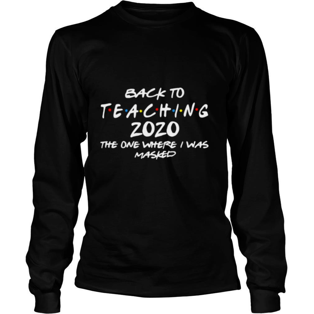 Back To Teaching 2020 The One Where I Was Masked shirt