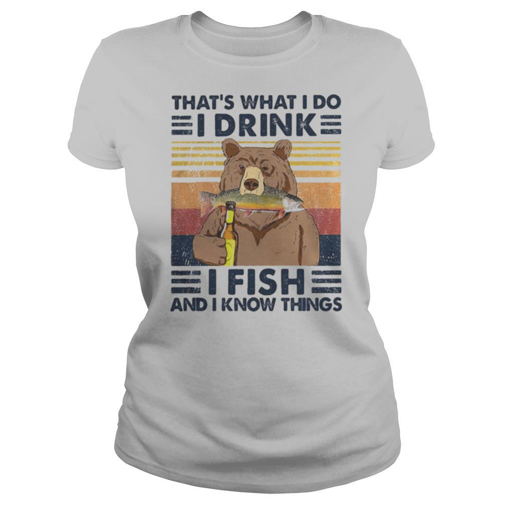 Bear that's what i do i drink i fish and i know things vintage retro white shirt