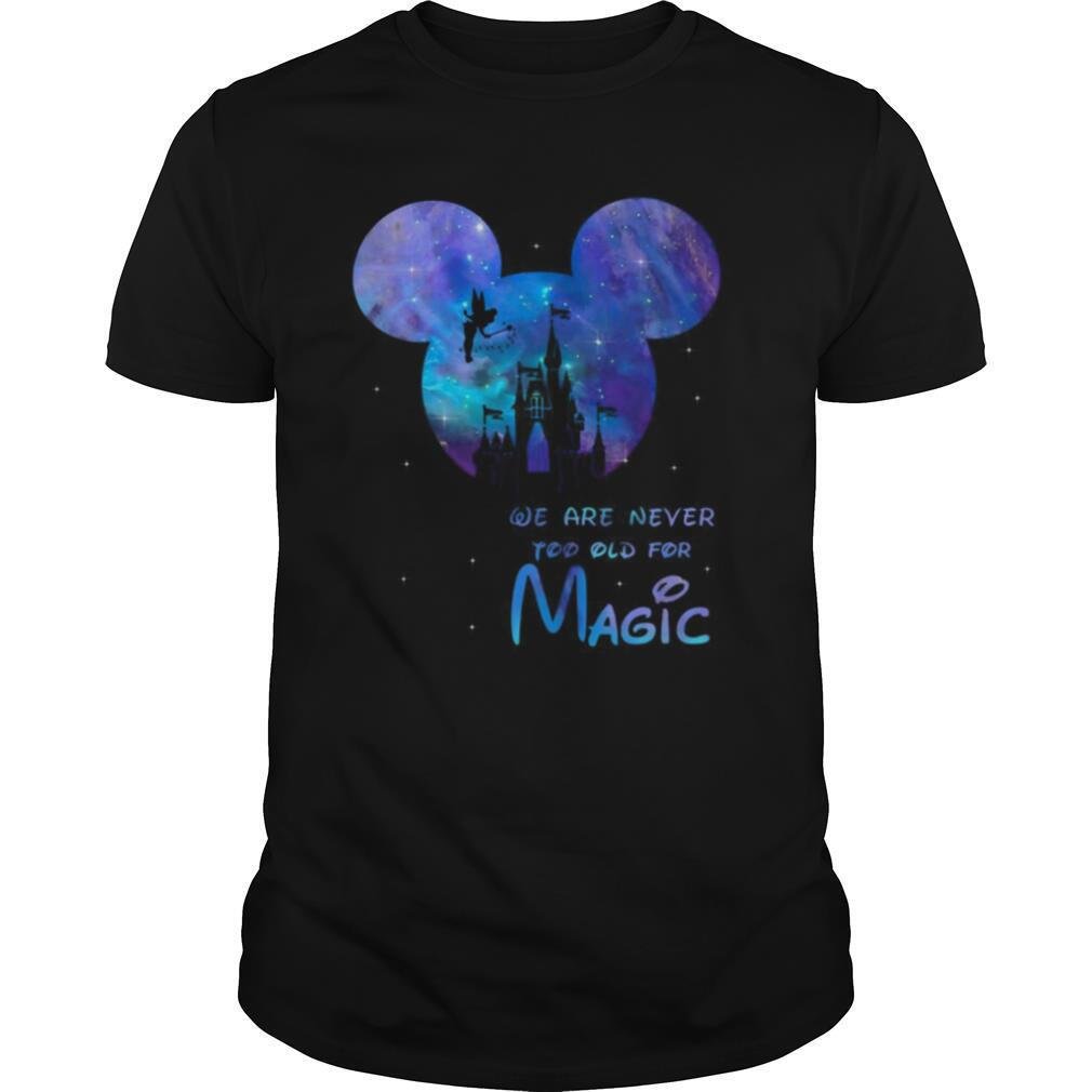 Disney Mickey We Are Never Too Old For Magic shirt