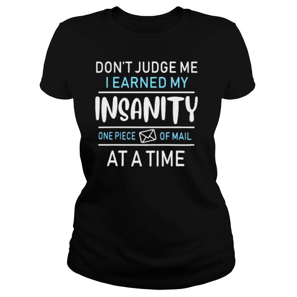 Don't judge me i earned my insanity one piece of mail at a time shirt