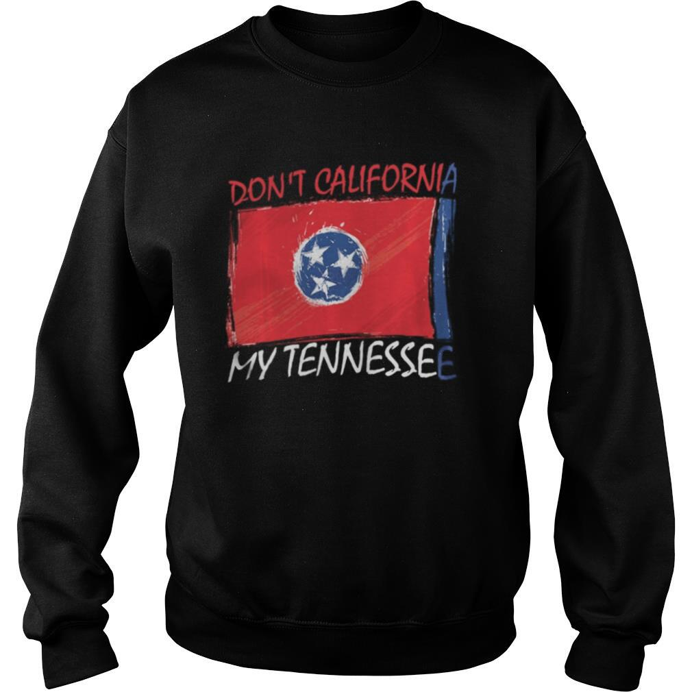 Don't California My Tennessee Anti Liberal Pro Trump shirt