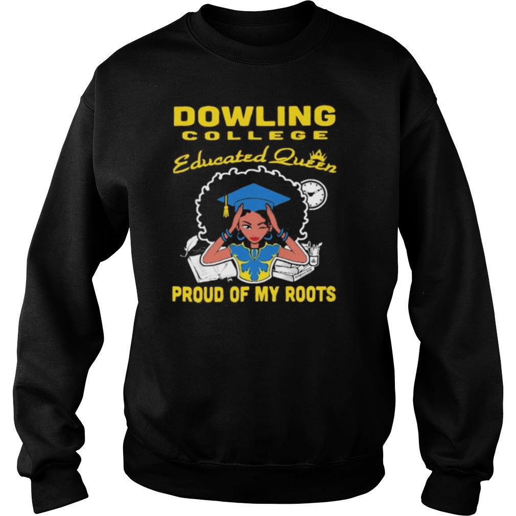 Dowling college educated queen proud of my roots shirt