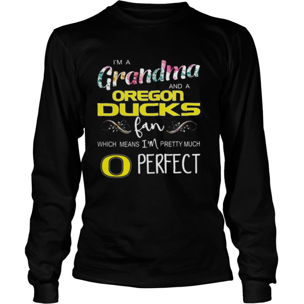 Floral I'm A Grandma And A Oregon Ducks Fan Which Means I'm Perfect shirt