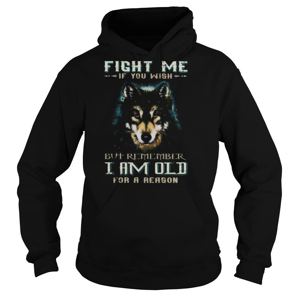 German shepherd fight me if you wish but remember i am old for a reason shirt