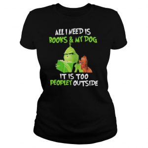 Grinch and his dog all i need is beer and my dog it is too peopley outside shirt