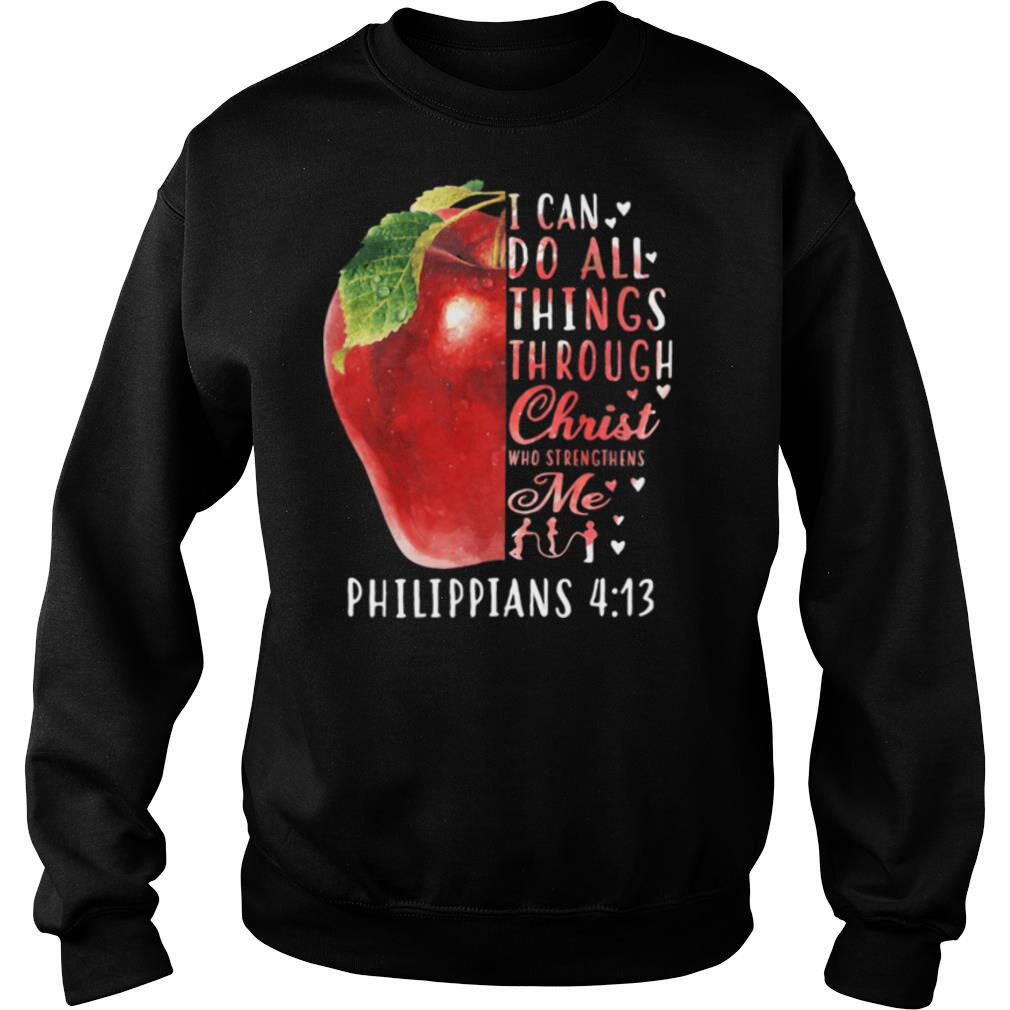 I CAN DO ALL THINGS THROUGH CHRIST WHO STRENGTHENS ME PHILIPPIANS 4 13 APPLE shirt