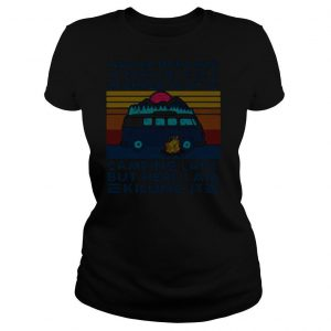 I Never Dreamed Id Grow Up To Be A Super Sexy Camping Lady But Here I Am Killing It shirt