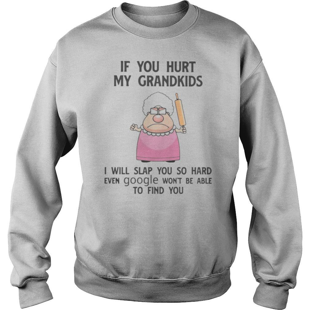 If You Hurt My Grandkids I Will Slap You So Hard Even Google Won't Be Able To Find You shirt