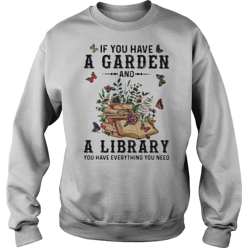 If you have a garden and a library you have everything you need butterflies shirt
