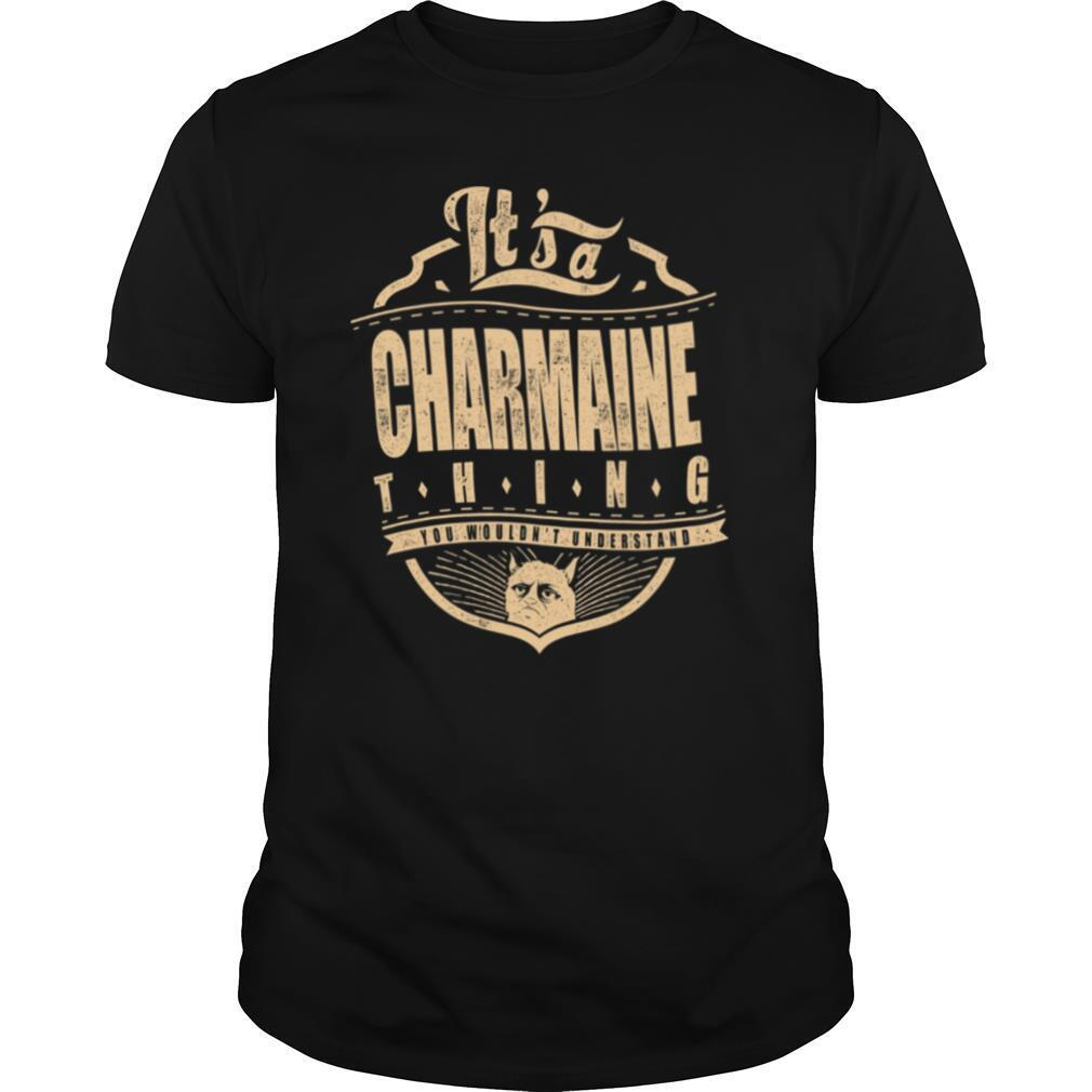 It's A Charmaine Thing You Wouldn't Understand shirt