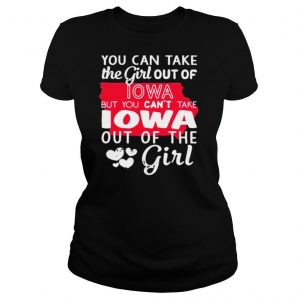 Lotacy You Can't Take The Girl Out Of Lowa But You Can't Take Lowa Out Of The Girl Shirt