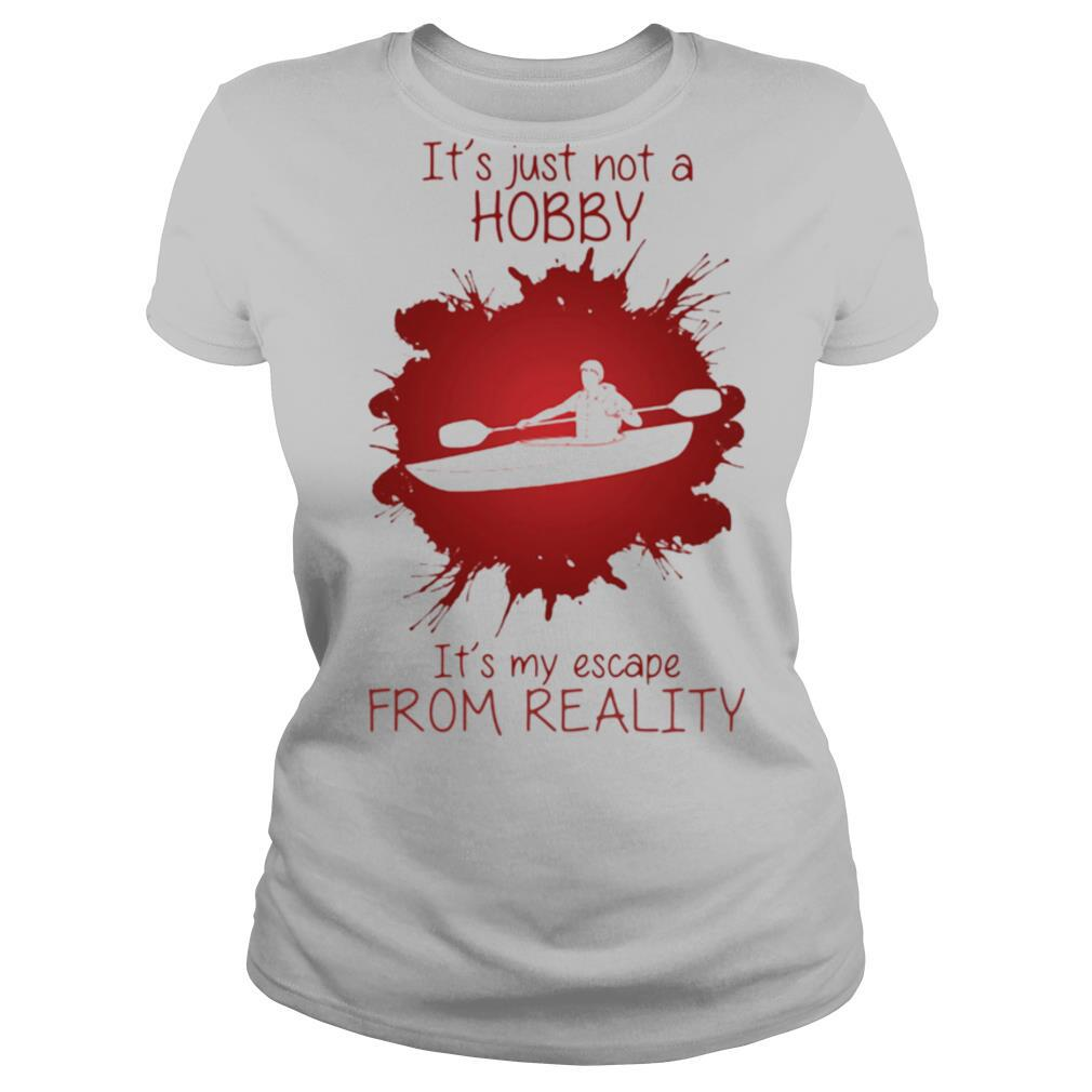 Men Playing Kayak boat It's just not a Hobby It's my escape from reality color shirt