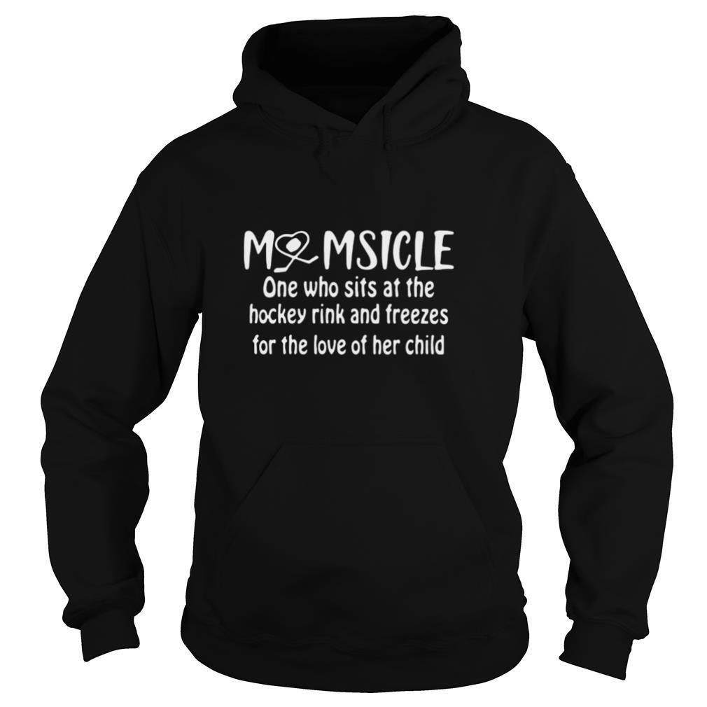 Momsicle One Who Sits At The Hockey Rink Snd Freezes For The Love Of Her Child shirt