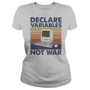 My Computer Declare Variables Not War Vintage shirt