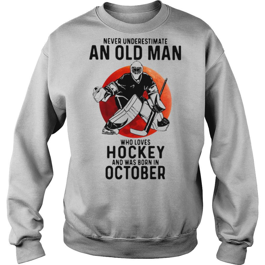 Never Underestimate An Old Man Who Loves Hockey And Was Born In October Sunset shirt