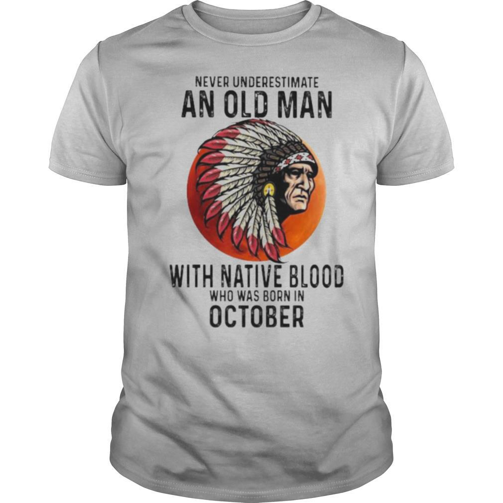 Never Underestimate An Old Man With Native Blood Who Was Born In October Sunset shirt
