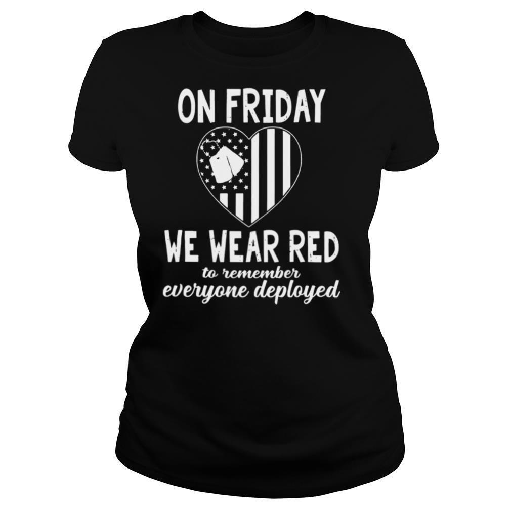 On Friday We Wear Red To Remember Everyone Deployed shirt