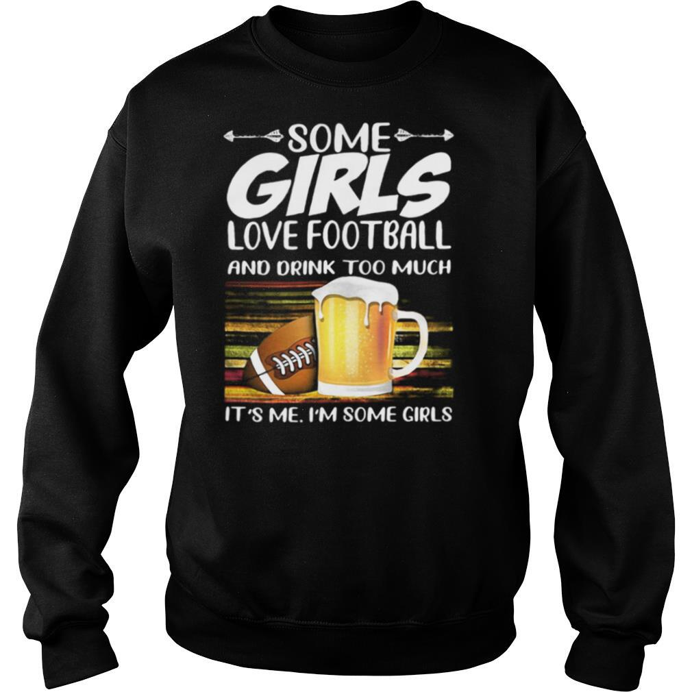 Some girls love football and drink too much it's me i'm some girls vintage retro shirt