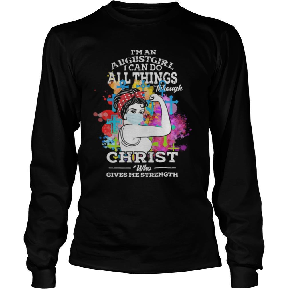 Strong Girl face mask I'm an august girl I can do all things through christ who gives me strenghth shirt