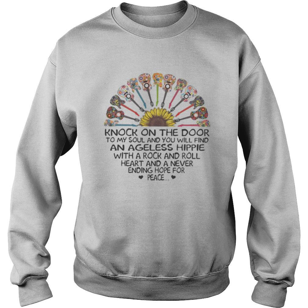 Sunflower Guitars Knock on the door to my soul and you will find an ageless hippie with a rock and roll heart and a never ending hope for peace shirt