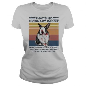 That's no ordinary Rabbit that's the most foul cruel and bad tempered rodent You ever set eyes on vintage retro shirt