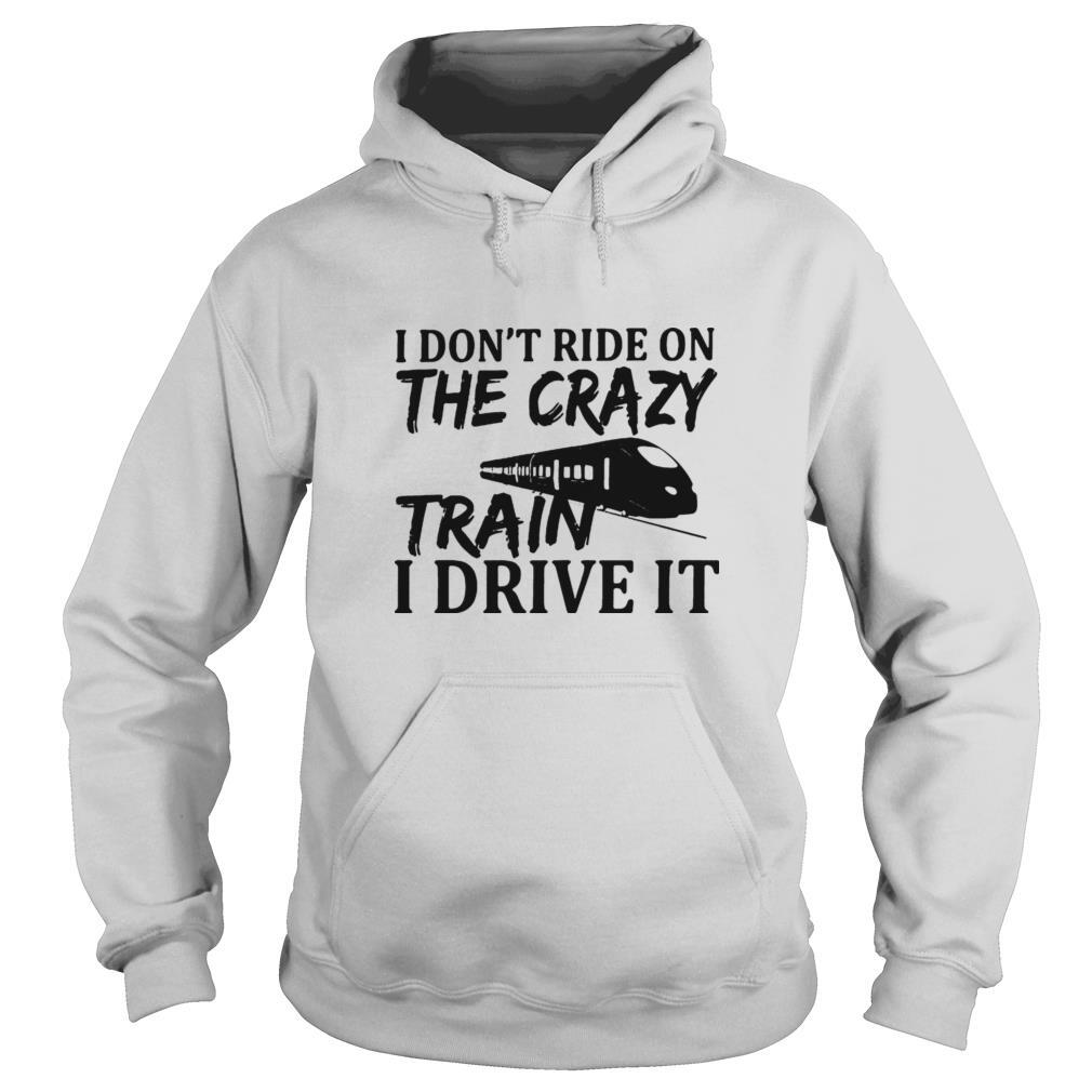 The I Don't Ride On The Crazy Train I Drive It shirt
