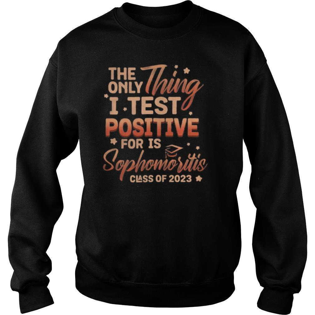 The only thing i test positive for is sophomoritis class of 2023 stars shirt